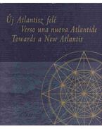 Új Atlantisz felé-Verso una nuova Atlantide-Towards a New Atlantis - Götz Eszter