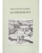 Mi történik itt (dedikált) - Granasztói György