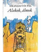Alakok, álmok - Granasztói Pál