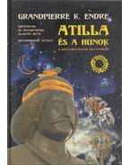 Atilla és a hunok - Grandpierre Attila, Grandpierre K. Endre