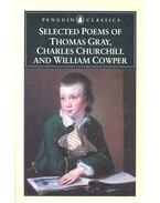 Selected Poems of Thomas Gray, Charles Churchill and William Cowper - GRAY, THOMAS – CHURCHILL, CHARLES – COWPER, WILLIAM