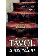 Távol a szerelem - Grendel Lajos