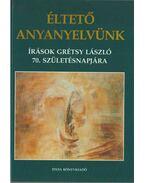 Éltető anyanyelvünk - Mai nyelvművelésünk elmélete és gyakorlata (dedikált) - Grétsy László