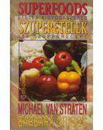 Superfoods - Szuperételek - Griggs, Barbara, Straten, Michael van