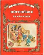 Hófehérke és más mesék - Grimm, H.C. Andersen, Afanaszjev, Viktor