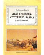 Gróf Leiningen-Westerburg Károly honvédtábornok - Bencze László