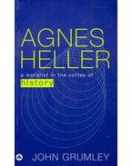 Agnes Heller – A Moralist in the Vortex of History - GRUMLEY, JOHN