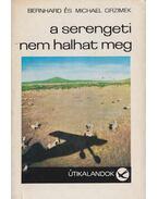 A Serengeti nem halhat meg - Grzimek, Bernhard, Michael Grzimek