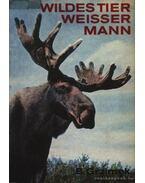 Wildes Tier Weisser Mann (A vadállatok ismerik az embert) - Grzimek, Prof. Dr. Dr. h. c. Bernhard