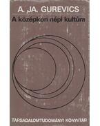 A középkori népi kultúra - Gurevics, A. JA.