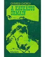 A Kaukázus ormain - Gyimesi György