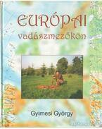 Európai vadászmezőkön - Gyimesi György