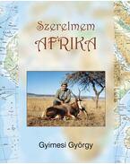 SZERELMEM AFRIKA - Vadászatok a Merun, a Zambezin , a Kalahári sivatagban - Gyimesi György