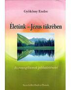 Életünk - Jézus tükrében - Gyökössy Endre