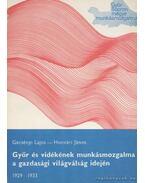 Győr és vidékének munkásmozgalma a gazdasági világválság idején 1929-1933 - Honvári János, Gecsényi Lajos