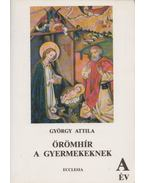 Örömhír a gyermekeknek A. év - György Attila