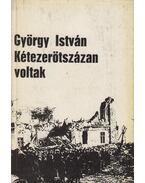 Kétezerötszázan voltak - György István