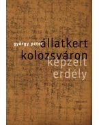 Állatkert Kolozsváron - Képzelt Erdély - György Péter