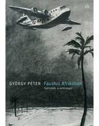 Faustus Afrikában - Szerződés a valósággal - György Péter
