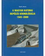 A magyar katonai repülés kronológiája 1945-2008 (dedikált) - Győri János