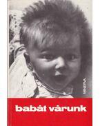 Babát várunk - Gyulai Irén, Bálint Ágnes, Rév Erika, Dr. Falk Judit, Thaisz Kálmánné dr., Vörös Irén