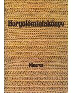 Horgolómintakönyv - Gyulai Irén, Bánk Lászlóné, Németh Józsefné, Kappanyos Katalin