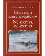 Isten nem szerencsejátékos / Ne szeress, ne szeress - Gyurkovics Tibor