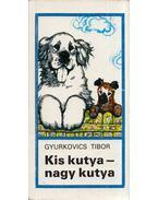 Kis kutya - nagy kutya - Gyurkovics Tibor
