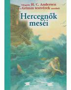 Hercegnők meséi - H.C. Andersen, Grimm testvérek