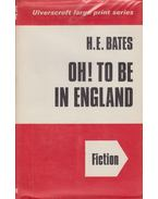 Oh! To be in England - H. E. Bates