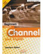 Channel your English - Beginners workbook - Teacher's Edition - H.Q. Mitchell, J. Scott