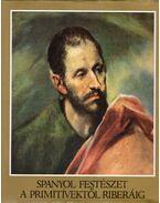 Spanyol festészet a primitívektől Riberáig - H. Takács Marianna