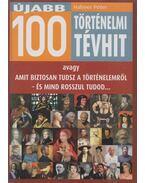 Újabb 100 történelmi tévhit - Hahner Péter