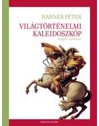 Világtörténelmi kaleidoszkóp magyar szemmel - Hahner Péter