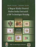 A Magyar Királyi Honvéd Haditechnikai Intézettől a HM technológiai Hivatalig 1920-2005 (dedikált) - Hajdú Ferenc, Sárhidai Gyula