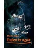 Flaubertén vagyok - Hajdu Tibor