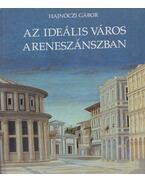Az ideális város a reneszánszban - Hajnóczi Gábor