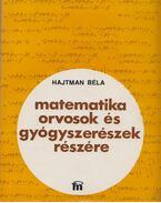 Matematika orvosok és gyógyszerészek részére - Hajtman Béla