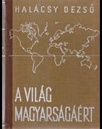 A világ magyarságáért - Halácsy Dezső