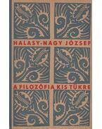 A filozófia kis tükre - Halasy-Nagy József