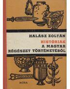 Históriák a magyar régészet történetéből - Halász Zoltán