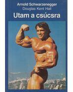Utam a csúcsra - Hall, Douglas Kent, Arnold Schwarzenegger