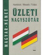 Magyar-német üzleti nagyszótár - HAMBLOCK, DIETER – WESSELS, DIETER – FUTÁSZ, EZSŐ