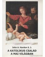A katolikus család a mai világban - Hardon, John A.