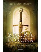 Sacra Corona - A magyar Szent Korona regénye - Harsányi Zsolt