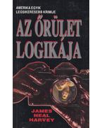Az őrület logikája - Harvey, James Neal