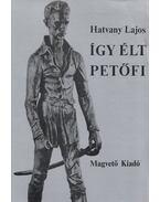 Így élt Petőfi I-II. kötet - Hatvany Lajos