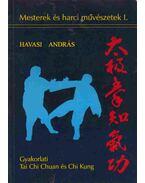 Gyakorlati Tai Chi Chuan és Chi Kung - Havasi András