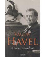 Kérem, röviden! - Havel, Václav