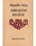 Ábrahám regéje - Hegedüs Géza